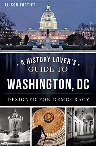 A History Lover's Guide to Washington, DC: Designed for Democracy (History & Guide) (English Edition)