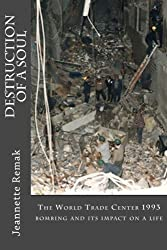 Destruction of a Soul: The World Trade Center 1993 bombing and its impact on a life by Jeannette Remak (2014-03-11)