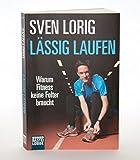 Lässig laufen: Warum Fitness keine Folter braucht - Sven Lorig