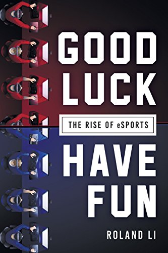 Good Luck Have Fun: The Rise of Esports por Roland Li