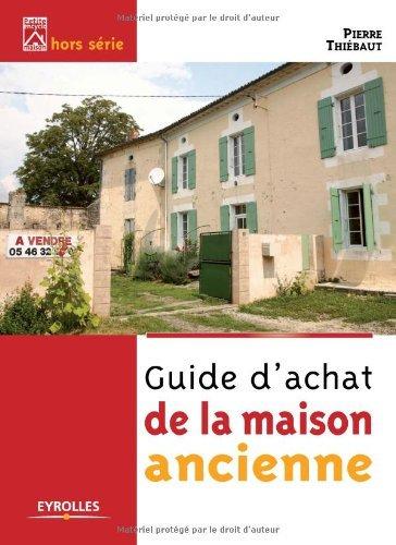 Guide d'achat de la maison ancienne (Petite encyclo maison)