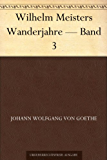 Wilhelm Meisters Wanderjahre - Band 3 (German Edition)