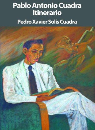 Pablo Antonio Cuadra. Itinerario