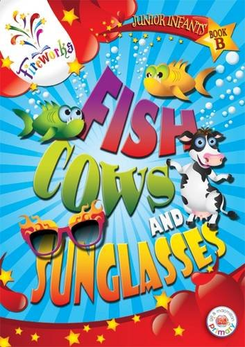 Fish, Cows and Sunglasses Junior Infants: Book B (Fireworks English)