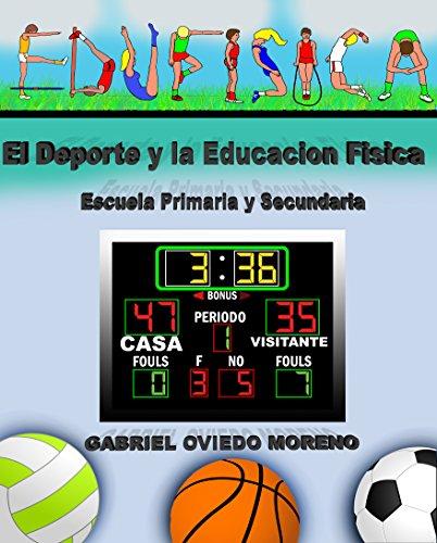 EL DEPORTE Y LA EDUCACIÓN  FÍSICA: Escuela Primaria y Secundaria. por GABRIEL OVIEDO MORENO