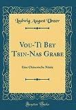 Vou-Ti Bey Tsin-Nas Grabe: Eine Chinesische Nänie (Classic Reprint)