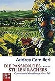 Die Passion des stillen Rächers: Commissario Montalbano stößt an seine Grenzen: Commissario Montalbanos achter Fall - Andrea Camilleri