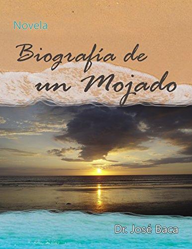 Biografía de un Mojado (1) por José  Baca