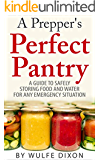 A Prepper's Perfect Pantry: A Guide To Safely Storing Food And Water For Any Emergency Situation(Preppers Survival,Preppers Supplies, Survival Pantry) (English Edition)