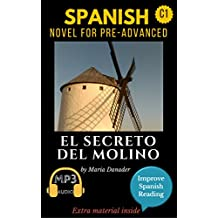 Spanish novel for pre-advanced C1: El secreto del molino. Downloadable Audio. Vol 11 (Spanish Edition): Learn Spanish. Improve Spanish Reading. Graded readings. Lecturas graduadas. Aprender español