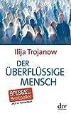 Der überflüssige Mensch - Ilija Trojanow