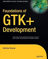 Foundations of GTK+ Development (Expert's Voice in Open Source) by Andrew Krause (2008-04-01)