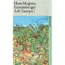 Ach Europa!: Wahrnehmungen aus sieben Ländern. Mit einem Epilog aus dem Jahre 2006 (suhrkamp taschenbuch)