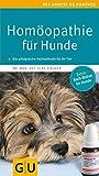 Homöopathie für Hunde: Die erfolgreiche Heilmethode jetzt auch für Ihren Liebling. Extra: Bach-Blüten (GU Der große Kompass)