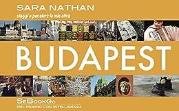 Budapest: viaggi e pensieri: le mie città di [Nathan, Sara]