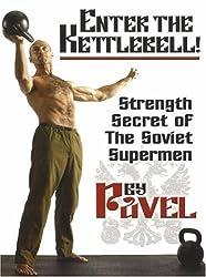 ENTER THE KETTLEBELL!: Strength Secret of the Soviet Supermen by Pavel Tsatsouline (2010-01-01)