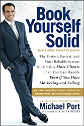 Book Yourself Solid: The Fastest, Easiest, and Most Reliable System for Getting More Clients Than You Can Handle Even if You Hate Marketing and Selling