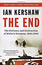 The End: The Defiance and Destruction of Hitler's Germany, 1944-1945 by Ian Kershaw (2012-08-28)