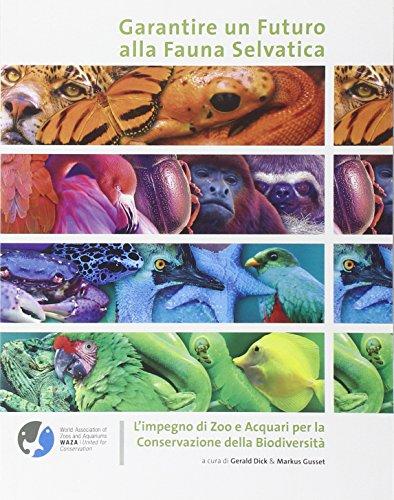 Garantire un futuro alla fauna selvatica. L'impegno di zoo e acquari per la conservazione della biodiversità. Ediz. illustrata