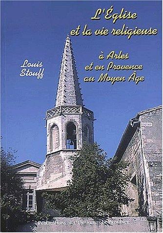 L'église et la vie religieuse à Arles et en Provence au Moyen Age