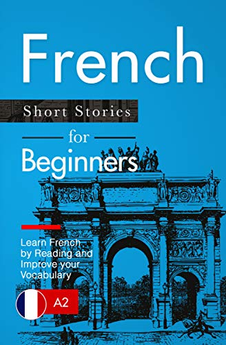 Couverture du livre Learn French: French for Beginners (A1   A2) - Short Stories to Improve Your Vocabulary and Learn French by Reading