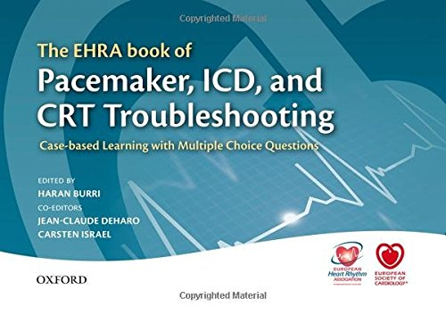 The Ehra Book of Pacemaker, ICD, and CRT Troubleshooting: Case-Based Learning with Multiple Choice Questions (Esc Textbook of Preventive Cardiology)