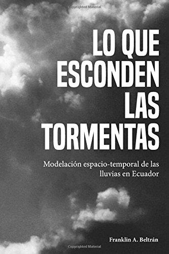 Lo que esconden las tormentas: Modelacion espacio-temporal de las lluvias en Ecuador por Franklin Aparicio Beltran