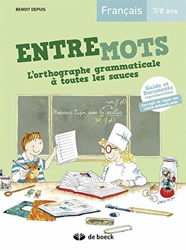 Entremots - l'Orthographe Grammaticale a Toutes les Sauces 7/8 Ans Guide Pedagogique + Corrige en Li