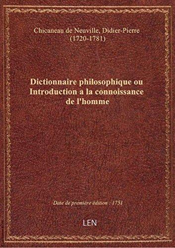 Dictionnaire philosophique ou Introduction a la connoissance de l'homme par Chicaneau de Neuvill