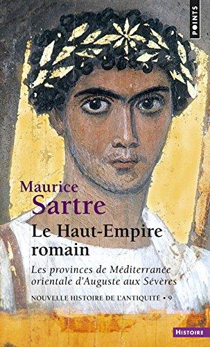Nouvelle histoire de l'Antiquité, 9 : Le Haut-Empire romain : Les provinces de Méditerranée orientale d'Auguste aux Sévères par Maurice Sartre