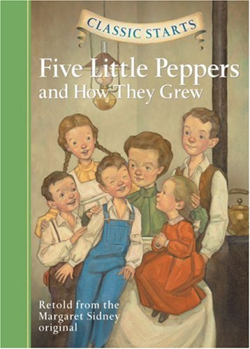 Classic Starts: Five Little Peppers and How They Grew (Classic Starts Series)
