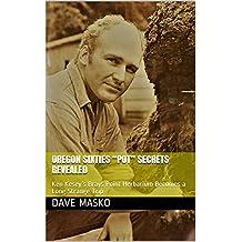 "Oregon Sixties ""Pot"" Secrets Revealed: Ken Kesey's Brays Point Herbarium Becomes a Long Strange Trip (English Edition)"