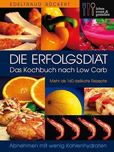 Preisvergleich Produktbild Die Erfolgsdiät. Das Kochbuch nach Low Carb von Edeltraud Rückert (15. März 2005) Gebundene Ausgabe