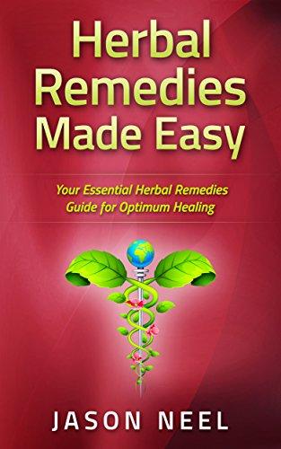 Herbal Remedies Made Easy: Your Essential Herbal Remedies Guide for Optimum Healing (Medicinal Herbs, Herbs, Herbal Medicine, Alternative Medicine Book 1)