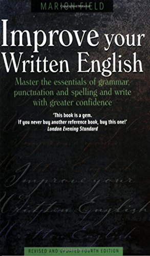Improve Your Written English 4e: Master the essentials of grammar, punctuation and spelling and write with greater confidence (How to) by Marion Field (1-Mar-2003) Paperback