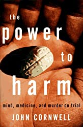 The Power to Harm: Mind, Medicine, and Murder on Trial: Mind, Murder and Drugs on Trial