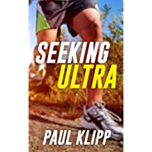 Seeking Ultra - Six Months From My First Jog to My First Ultramarathon - at 43 years old - a running story (English Edition)