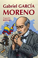 Gabriel Garcia Moreno - Président catholique de l'Equateur de Augustin Berthe