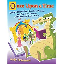 Once Upon a Time: Using Storytelling, Creative Drama, and Reader's Theater with Children in Grades Prek-6