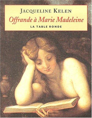 Offrande à Marie-Madeleine par Jacqueline kelen