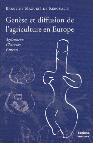 Genèse et diffusion de l'agriculture en Europe : Agriculteurs - Chasseurs - Pasteurs par Karoline Mazurié de Keroualin