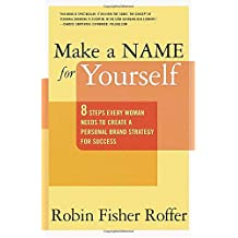 Make a Name for Yourself: Eight Steps Every Woman Needs to Create a Personal Brand Strategy for Success