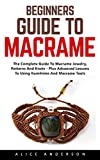 Beginners Guide to Macramé: The Complete Guide To Macramé Jewelry, Patterns And Knots - Plus Advanced Lessons To Using Kumihimo And Macramé Tools (English Edition) -  - amazon.es