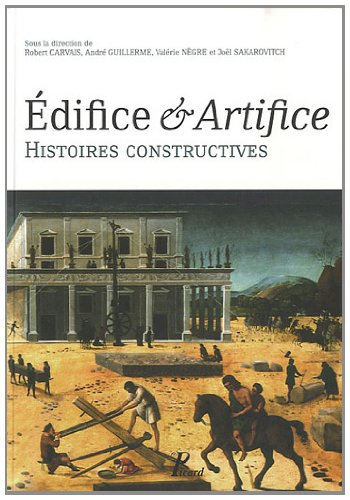 Edifices - Artifices. Histoires Constructives. Sous la Direction de Valerie Nègre, Robert Carvais, André Guillerme, Joël Sakarovitch.