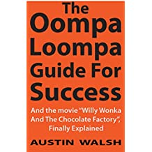 The Oompa Loompa Guide for Success In Business, Industrial Design, Philosophy, Relationships, Health and Fitness (English Edition)