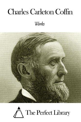 Works of Charles Carleton Coffin (English Edition) (Charles Carleton Coffin)