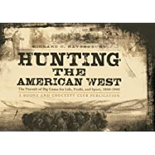 Hunting the American West: The Pursuit of Big Game for Life, Profit, and Sport, 1800-1900