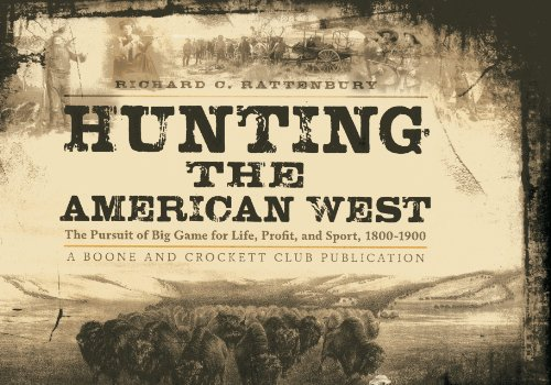 hunting-the-american-west-the-pursuit-of-big-game-for-life-profit-and-sport-1800-1900