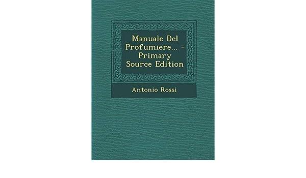 Amazon.it: Manuale del Profumiere Primary Source