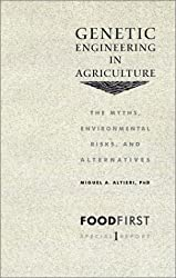 Genetic Engineering in Agriculture: The Myths, Environmental Risks, and Alternatives